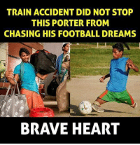 Memes, 🤖, and Porter: TRAIN ACCIDENT DID NOT STOP  THIS PORTER FROM  CHASING HIS FOOTBALL DREAMS  BRAVE HEART