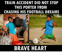 Football, Memes, and Brave: TRAIN ACCIDENT DID NOT STOP  THIS PORTER FROM  CHASING HIS FOOTBALL DREAMS  RENA  BRAVE HEART He's the real legend. ❤🙌🙌🙌