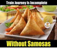 Yummy, Indianpeoplefacebook, and Journeys: Train Journey ISIncomplete  LA GHNG  Without Samosas Yummy Mouthwatering Samosas.... ;)