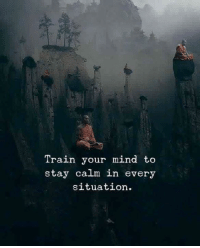 Train, Mind, and Stay: Train your mind to  stay calm in every  situation