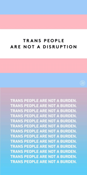 Target, Tumblr, and Blog: TRANS PEOPLE  ARE NOT A DISRUPTION   TRANS PEOPLE ARE NOT A BURDEN.  TRANS PEOPLE ARE NOT A BURDEN.  TRANS PEOPLE ARE NOT A BURDEN.  TRANS PEOPLE ARE NOT A BURDEN.  TRANS PEOPLE ARE NOT A BURDEN.  TRANS PEOPLE ARE NOT A BURDEN.  TRANS PEOPLE ARE NOT A BURDEN.  TRANS PEOPLE ARE NOT A BURDEN.  TRANS PEOPLE ARE NOT A BURDEN.  TRANS PEOPLE ARE NOT A BURDEN.  TRANS PEOPLE ARE NOT A BURDEN.  TRANS PEOPLE ARE NOT A BURDEN.  TRANS PEOPLE ARE NOT A BURDEN. singeractress127: (Credit to Logo and Strong Opinions Loosely Held for the photos)  You matter, and the storm will pass.