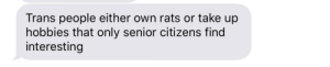 Love, True, and Tumblr: Trans people either own rats or take up  hobbies that only senior citizens find  interesting thegardentrio: theypronoun: i love all the people talking about their rats and senior citizen hobbies in the tags keep it coming  Literally true
