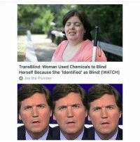 America, Guns, and Memes: TransBlind: Woman Used Chemicals to Blind  Herself Because She 'ldentified' as Blind! [WATCH]  Joe the Plumber The tucks reaction pics> . . . Conservative America SupportOurTroops American Gun Constitution Politics TrumpTrain President Jobs Capitalism Military MikePence TeaParty Republican Mattis TrumpPence Guns AmericaFirst USA Political DonaldTrump Freedom Liberty Veteran Patriot Prolife Government PresidentTrump Partners @conservative_panda @reasonoveremotion @conservative.american @too_savage_for_democrats @conservative.nation1776 @keepamerica.usa -------------------- Contact me ●Email- RaisedRightAlwaysRight@gmail.com ●KIK- @Raised_Right_ ●Send me letters! Raised Right, 5753 Hwy 85 North, 2486 Crestview, Fl 32536