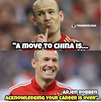 Memes, China, and Arjen Robben: TRAnSFeR TALK  move TO CHINA IS...  ARJen ROBBen  ACKnOWLeDGInG YOUR CAReeR IS OveRTE Arjen Robben on a move to China...