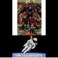 Be Like, Meme, and Memes: Transformers  TIME TO LEAVE EARTH Twitter: BLB247 Snapchat : BELIKEBRO.COM belikebro sarcasm meme Follow @be.like.bro