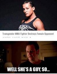 Like....wtf?: Transgender MMA Fighter Destroys Female Opponent  a Laura Meyers  O June 10, 2015 Free Style  WELL SHE'S A GUY SO Like....wtf?