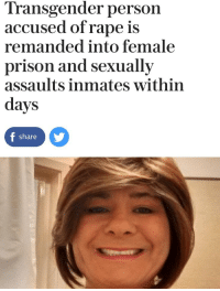 transgender: Transgender person  accused of rape is  remanded into female  prison and sexually  assaults inmates within  days  share