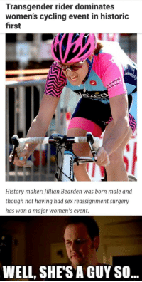 """Dank, Meme, and Sex: Transgender rider dominates  women's cycling event in historic  first  History maker:Jillan Bearden was born male and  though not having had sex reassignment surgery  has won a major women's event.  WELL, SHE'S A GUY SO <p>🅱️eminism (by 1002lucas ) via /r/dank_meme <a href=""""http://ift.tt/2uV3MBY"""">http://ift.tt/2uV3MBY</a></p>"""