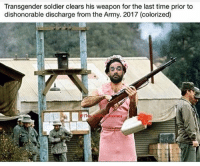 Meme, Memes, and Transgender: Transgender soldier clears his weapon for the last time prior to  dishonorable discharge from the Army. 2017 (colorized) This enhanced meme makes us laugh. Snatched up from @the_real_mofo_joness fuckcaseygray maga