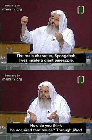 SpongeBob, Giant, and House: Translated By  memritv.org  The main character, Spongebob,  lives inside a giant pineapple.  Translated By  memritv.org  How do you think  he acquired that house? Through jihad.