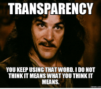 Mean: TRANSPARENCY  YOU KEEP USING THATWORD. IDO NOT  THINKITMEANS WHAT YOU THINK IT  MEANS  memes.COM