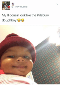 he really does 💀: @TRAP HOUDINI  My lil cousin look like the Pillsbury  doughboy he really does 💀