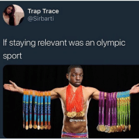 Funny, Trap, and Twitter: Trap Trace  @Sirbarti  If staying relevant was an olympic  sport  @traptrace Should I do a bobby appreciation post every day on my Twitter till he's free ?