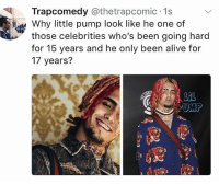 😂 Pump a phenom ➡️ TAG 5 FRIENDS ➡️ TURN ON POST NOTIFICATIONS: Trapcomedy @thetrapcomic 1s  Why little pump look like he one of  those celebrities who's been going hard  for 15 years and he only been alive for  17 years?  UMP 😂 Pump a phenom ➡️ TAG 5 FRIENDS ➡️ TURN ON POST NOTIFICATIONS