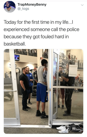 Basketball, Dank, and Life: TrapMoneyBenny  @ togs  Today for the first time in my life...  experienced someone call the police  because they got fouled hard in  basketball That's foul man by EfYouPayME FOLLOW HERE 4 MORE MEMES.