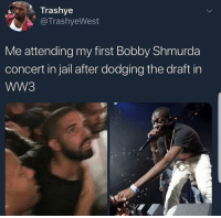 Blackpeopletwitter, Bobby Shmurda, and Jail: Trashve  @TrashyeWest  Me attending my first Bobby Shmurda  concert in jail after dodging the draft in  WW3 <p>Here I come Bobby (via /r/BlackPeopleTwitter)</p>