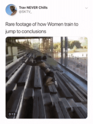 Dank, Memes, and Target: Trav NEVER Chills  @SKTV  Rare footage of how Women train to  jump to conclusions Where, why, with who?! by O-shi MORE MEMES