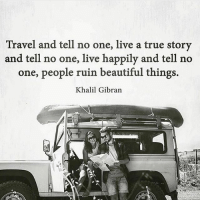 "Type ""YES"" if you agree👇 - DOUBLE TAP IF YOU AGREE!!: Travel and tell no one, live a true story  and tell no one, live happily and tell no  one, people ruin beautiful things.  Khalil Gibran Type ""YES"" if you agree👇 - DOUBLE TAP IF YOU AGREE!!"