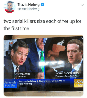 Judiciary: Travis Helwig  @travishelwig  (  two serial killers size each other up for  the first time  LIV  MARK ZUCKERBERG  Facebook Founder & CEO  SEN. TED CRUZ  R-Texas  ECAAHI  Facebook  Data Use  Senate Judiciary & Commerce Committees  Joint Hearing  CSPA  C-span