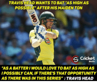 """Memes, Cricket, and 🤖: TRAVIS MEAD WANTs To BAT """"AS HIGH AS  POSSIBLE AFTER HIS MAIDEN TON  C Cricket  Shots  """"ASA BATTER I WOULD LOVE TO BATAS HIGH AS  IPOSSIBLY CAN, IF THERE'S THATOPPORTUNITY  AS THERE WAS IN THIS SERIES"""" :TRAVISHEAD Hope his wish gets fulfilled 😊"""