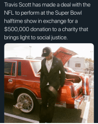 This is epic 🙏 Congratulations to travisscott (📸: @rayscorruptedmind ): Travis Scott has made a deal with the  NFL to perform at the Super Bowl  halftime show in exchange for a  $500,000 donation to a charity that  brings light to social justice This is epic 🙏 Congratulations to travisscott (📸: @rayscorruptedmind )