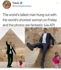 <p>Short and tall friends</p>: Travis  @travislylesnews  The world's tallest man hung out with  the world's shortest woman on Friday  and the photos are fantastic (via AP) <p>Short and tall friends</p>