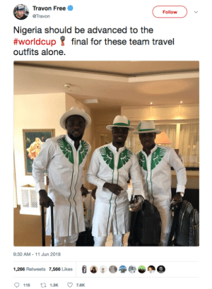 Being Alone, Dank, and Memes: : Travon Free  Follow  @Travon  Nigeria should be advanced to the  #worldcup final for these team travel  outfits alone.  9:30 AM-11 Jun 2018  1,266 Retweets 7,566 Likes  115  1.3K  7.6K Nigerias World Cup squad is traveling in style by Ayy_2_Brute FOLLOW HERE 4 MORE MEMES.