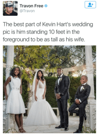 When you the shawty in the relationship: Travon Free  Travon  The best part of Kevin Hart's wedding  pic is him standing 10 feet in the  foreground to be as tall as his wife When you the shawty in the relationship