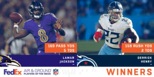 Congratulations to @Ravens QB @Lj_era8 and @Titans RB @KingHenry_2 for being named @FedEx #AirAndGround Players of Week 12! 👏 https://t.co/3XMe4Pyulq: TraxS  KAVENS  159 RUSH YDS  169 PASS YDS  5 TDS  2 TDS  LAMAR  DERRICK  JACKSON  HENRY  WINNERS  FedEx  AIR &GROUND  XX XX  XX  PLAYERS OF THE WEEK Congratulations to @Ravens QB @Lj_era8 and @Titans RB @KingHenry_2 for being named @FedEx #AirAndGround Players of Week 12! 👏 https://t.co/3XMe4Pyulq