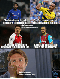Genius Conte 👏👏 https://t.co/rSaoLIH700: TRE  Chelsea trying to sell  Batshuayi to Dortmund,  SoDortmundcan sell  Aubameyang to Arsenal.  OOTrollFootball  TheTrollFootball Insto  tly  etway  S0, Arsenal canreplace  Alexis who's joining Man Utd.  All this, so Chelsea can  finally buy Andy Carroll.  opening  Tue-Thue  ri-Sa  OOTrollFootball  TheTrollFootball_Insta Genius Conte 👏👏 https://t.co/rSaoLIH700