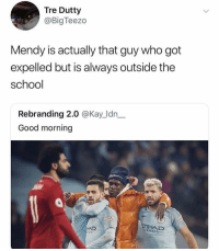 School, Soccer, and Good Morning: Tre Dutty  @BigTeezo  Mendy is actually that guy who got  expelled but is always outside the  school  Rebranding 2.0 @Kay_ldn_  Good morning  HAD  rAYS  TIHAD  RWAYS 😂😂😂 https://t.co/ZlW60Cp0GJ