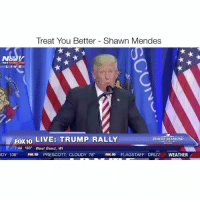 im weak as fuck follow me (@hoebomb) for more videos 😂👑: Treat You Better Shawn Mendes  FOX10  LIVE: TRUMP RALLY  DESERT DIAMOND  7:44 103  West Bend, WI  DY 106  Fox 10 PRESCOTT CLOUDY 78  Fox to FLAGSTAFF: DRIZZI WEATHER im weak as fuck follow me (@hoebomb) for more videos 😂👑