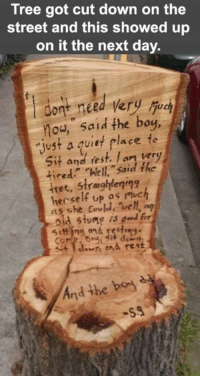 Memes, 🤖, and Page: Tree got cut down on the  street and this showed up  on it the next day.  dont need very  now, said the boy,  just a quiet place te  sit and rest. ver  Thell, said the  herself up as much  as could,  old stump is  sitting and resting  en and rest  And the boy Make sure to like the Tickld page for more!