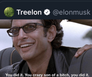 1 million trees: Treelon  @elonmusk  You did it. You crazy son of a bitch, you did it. 1 million trees