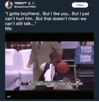"""<p>We doin this or what? (via /r/BlackPeopleTwitter)</p>: TREEZTMA  @OceanGrownTREEZ  Follow  """"I gotta boyfriend.. But I like you.. But I just  can't hurt him.. But that doesn't mean we  can't still talk...""""  Me:  GIF <p>We doin this or what? (via /r/BlackPeopleTwitter)</p>"""