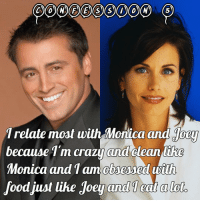 Joey doesn't share food and neither do I 😂 and so grateful for my 250 followers 😄: Trelate most with Monica and  because I'm crazy and clean like  Monica and Tam obered  ubith  foodjust like Joey and1co Joey doesn't share food and neither do I 😂 and so grateful for my 250 followers 😄