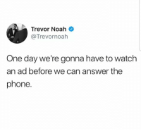 Phone, Too Much, and Noah: Trevor Noah  @Trevornoah  One day we're gonna have to watch  an ad before we can answer the  phone. Its getting too much