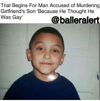 Arguing, Clothes, and Girls: Trial Begins For Man Accused of Murdering  Girlfriend's Son 'Because He Thought He  Was Gay'  Qballeralert Trial Begins For Man Accused of Murdering Girlfriend's Son 'Because He Thought He Was Gay' - blogged by @baetoven_ ⠀⠀⠀⠀⠀⠀⠀ ⠀⠀⠀⠀⠀⠀⠀ The trial of Isauro Aguirre, the 37-year-old who is charged with murder for torturing and killing his girlfriend's 8-year-old son, has begun in LosAngeles. ⠀⠀⠀⠀⠀⠀⠀ ⠀⠀⠀⠀⠀⠀⠀ Aguirre is accused of dousing GabrielFernandez in pepper spray, biting him, forcing him to eat his own vomit and feces, burning him with cigarettes, starving him, shooting him with a BB gun and beating him, alongside Gabriel's mother Pearl Fernandez. Prosecutors argue that Aguirre, who also reportedly made Gabriel wear girls clothes to school, abused the boy over an 8-month period because he thought he was gay. ⠀⠀⠀⠀⠀⠀⠀ ⠀⠀⠀⠀⠀⠀⠀ First responders found Gabriel gagged and restrained in a cabinet in his Palmdale, California home on May 22, 2013. He was taken off life support two days later after doctors determined he had no brain activity. ⠀⠀⠀⠀⠀⠀⠀ ⠀⠀⠀⠀⠀⠀⠀ Defense attorneys acknowledge that Aguirre tortured Gabriel, but insisted the death was accidental and that the abuse only happened after the boy told his mom to leave Aguirre, propelling him into a violent rage. ⠀⠀⠀⠀⠀⠀⠀ ⠀⠀⠀⠀⠀⠀⠀ Fernandez has also been charged with capital murder and will be tried separately. If convicted, they face the death penalty. ⠀⠀⠀⠀⠀⠀⠀ ⠀⠀⠀⠀⠀⠀⠀ Four Los Angeles County social workers who were assigned to Gabriel's case also face child abuse charges, and charges for falsifying public records.