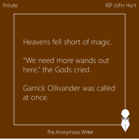 """Today, actor John Hurt, the person who brought the character of Garrick Ollivander (Ollivanders - Makers of fine wands since 382 BC) alive, breathed his last. Here's a tribute to him from our in-house Potterheads.: Tribute  RIP John Hurt  Heavens fell short of magic.  """"We need more wands out  here, the Gods cried  Garrick Ollivander was called  at once.  The Anonymous Writer Today, actor John Hurt, the person who brought the character of Garrick Ollivander (Ollivanders - Makers of fine wands since 382 BC) alive, breathed his last. Here's a tribute to him from our in-house Potterheads."""