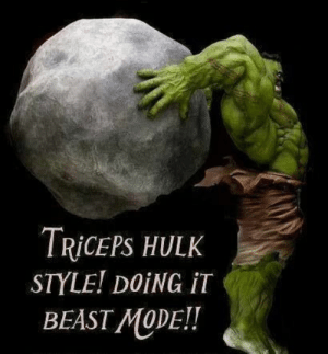 Hard work pays off!: TRICEPS HULK  STYLE! DOING IT  BEAST MODE!! Hard work pays off!