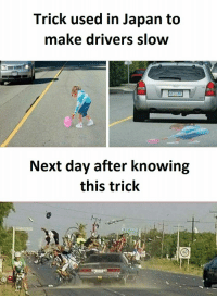 Happy, Japan, and Funny and Sad: Trick used in Japan to  make drivers slow  Next day after knowing  this trick Happy July 29th