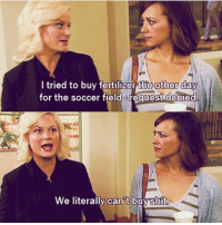 And I figuratively can't buy shit. I'm pretty sure my bank account is in the single digits, but I'm too afraid to look leslieknope annperkins amypoehler rashidajones parksandrec parksandrecreation: tried to buy fertilizer Ehe other Cay  for the soccer field request denied  We literally can t buyshit And I figuratively can't buy shit. I'm pretty sure my bank account is in the single digits, but I'm too afraid to look leslieknope annperkins amypoehler rashidajones parksandrec parksandrecreation