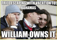 Royal family can into real estate: TRIEDESCAPING WITH VACATION TO  BAHAMAS  WILLIAMOWNS IT  ck meme Royal family can into real estate