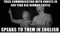 English: TRIES COMMUNICATING WITH GHOSTS IN  500 YEAR OLD GERMAN CASTLE  SPEAKS TO THEM IN ENGLISH