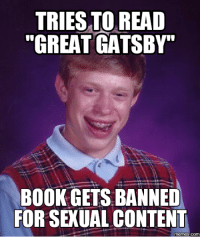 "henry: TRIESTOREAD  ""GREAT GATSBY""  BOOK GETS BANNED  FOR SEKUALCONTENT  memes-COM"
