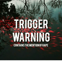 Memes, 🤖, and Trigger: TRIGGER  WARNING  CONTAINSTHEMENTIONOFRAPE -char