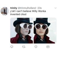Memes, Willy Wonka, and Tag Someone: trinity @trinmulholland 23s  y'all I can't believe Willy Wonka  invented clout tag someone