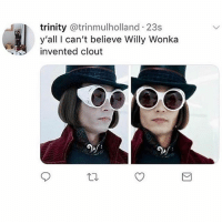 Memes, Willy Wonka, and 🤖: trinity @trinmulholland 23s  y'all I can't believe Willy Wonka  invented clout Shocking