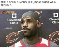Warriors in fo😂 nba nbamemes warriors cavs nbafinals: TRIPLE DOUBLE MCDOUBLE, IDGAF NIGGA WE IN  TROUBLE  CAVS TV  申  Cleveland  Clinic  Clevela  Clini  HBAMEMES Warriors in fo😂 nba nbamemes warriors cavs nbafinals