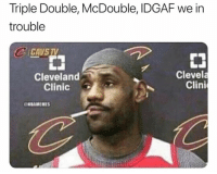After hearing K-Love is out: Triple Double, McDouble, IDGAF we in  trouble  CAVS  Cleveland  Clinic  Clevela  Clini  NBAMEMES After hearing K-Love is out